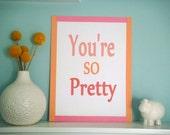You're So Pretty Print