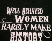 Well Behaved Women Rarely Make History  burnout