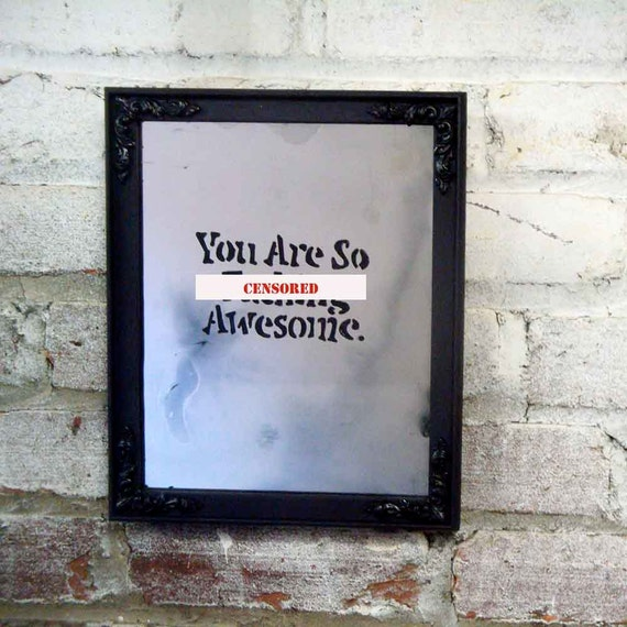 """The Mirror Says """"You Are So F-ing Awesome."""""""
