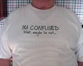 Tee Shirt-humorous-Im confused Wait maybe Im not