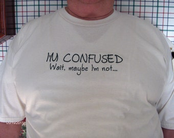 Tee Shirt-XL-humorous-Im confused Wait maybe Im not