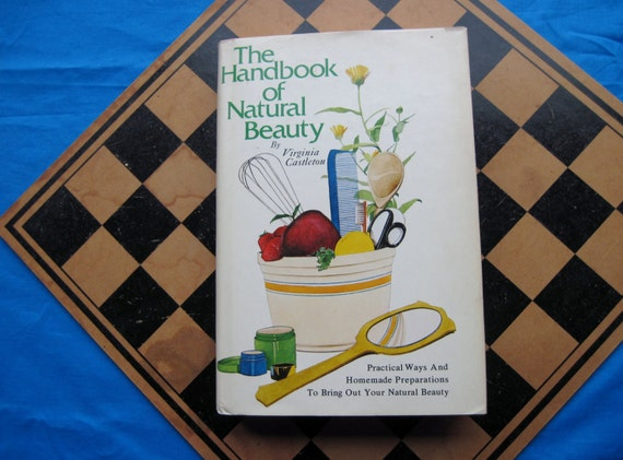 HANDBOOK of NATURAL BEAUTY Vintage Book 1970s - Eco Friendly Beauty Product Recipes
