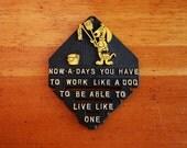Metal Slogan Trivet, Vintage Kitsch, Work Like a Dog