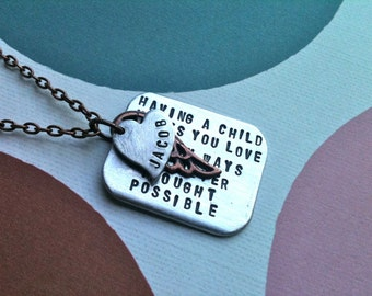 Having A Child Makes You Love In Ways you Never Thought Possible...Hand Stamped Necklace