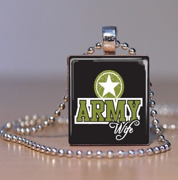 Army Wife - Military Family Pendant - Upcycled Scrabble Tile - Support our Troops - Wear with Pride and hold your Husband Close to your Heart