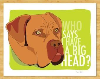 French Mastiff Art Print - Who Says I Have a Big Head - Dogue de Bordeaux Dog Pop Art Funny French Mastiff Gifts