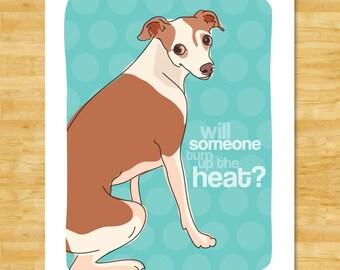 Italian Greyhound Dog Art Print - Will Someone Turn up the Heat - Italian Greyhound Gifts Dog Art
