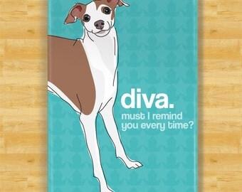 Italian Greyhound Magnet - Diva Must I Remind You Every Time - Italian Greyhound Gifts Fridge Dog Refrigerator Magnets