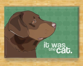 Refrigerator Magnet with Labrador Retriever - It Was The Cat - Chocolate Lab Gifts Dog Fridge Refrigerator Magnets