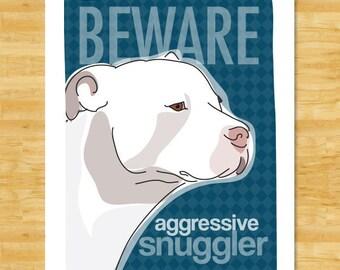Pit Bull Art Print - Beware Aggressive Snuggler - White Pit Bull Gifts Funny Dog Art