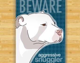 Pit Bull Magnet - Beware Aggressive Snuggler - White Pit Bull Gifts Fridge Dog Refrigerator Magnets