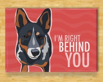 Australian Cattle Dog Blue Heeler Gifts Refrigerator Magnets with Funny Sayings - Right Behind You