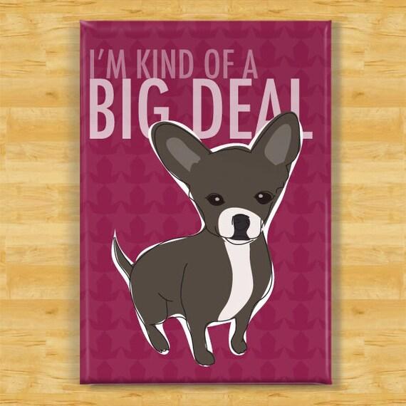 Chihuahua Magnet - I'm Kind of a Big Deal - Black Chihuahua Gifts Dog Fridge Refrigerator Magnets