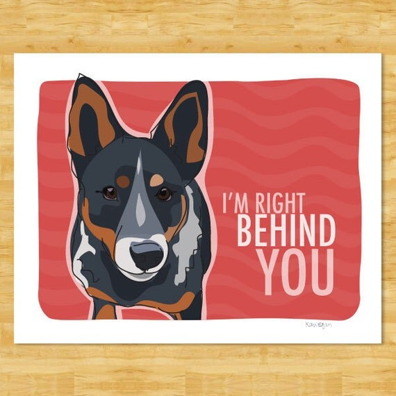 Australian Cattle Dog Blue Heeler Art Prints with Funny Dogs - Right Behind You - Blue Heeler Gifts