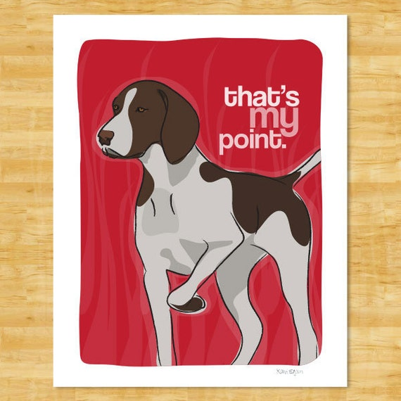German Shorthaired Pointer Art Print - That is My Point - Liver and White German Shorthaired Pointer Gifts Dog Art