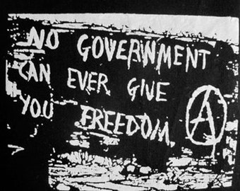No Government Can Ever Give You Freedom Anarchist DIY Patch Screen Printed