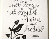 LETTERPRESS ART PRINT- They are not long, the days of wine and roses. Ernest Dowson