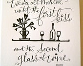 LETTERPRESS ART PRINT- We are all mortal until the first kiss and the second glass of wine. Eduardo Galeano