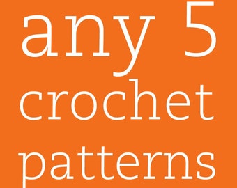 5 CROCHET PATTERN SET - Choose any 5 crochet patterns from my shop