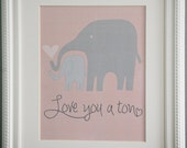 Instant Download: Digital 8x10 nursery print love you a ton elephants pink