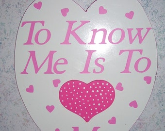 To Know Me Is To Love Me sign