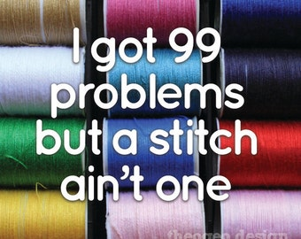 I Got 99 Problems But a Stitch Ain't One 5x5 digital print - pun, hip-hop, Jay Z, sewing, stitching, crafting, cosplay