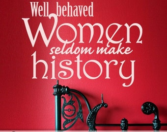Vinyl Wall Decal, Wall Quote, Wall Words, Well Behaved Women Seldom Make History, Home Decor, Women in History, Bedroom Dorm Room Decor