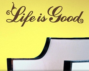 Life is Good Decal | Life is Good Sticker | Life is Good Sign | Inspirational Quote Vinyl Wall Decal | Positive Affirmation Wall Words Decal