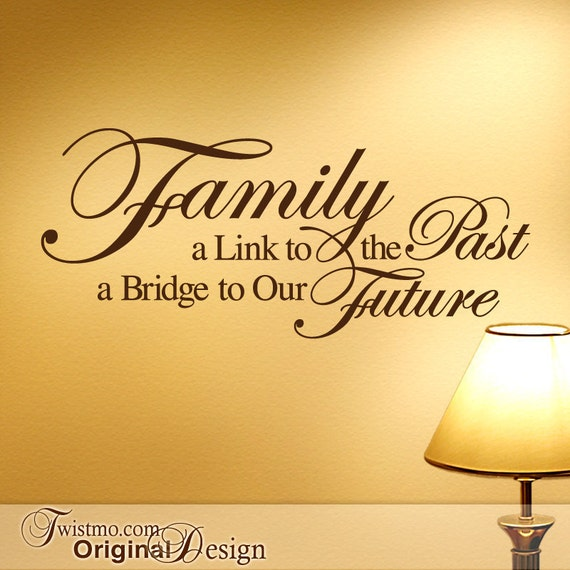 Inspirational Quote, Family Wall Decal Quote, Family Quote, A Link to the Past a Bridge to Our Future  (00169d0v)