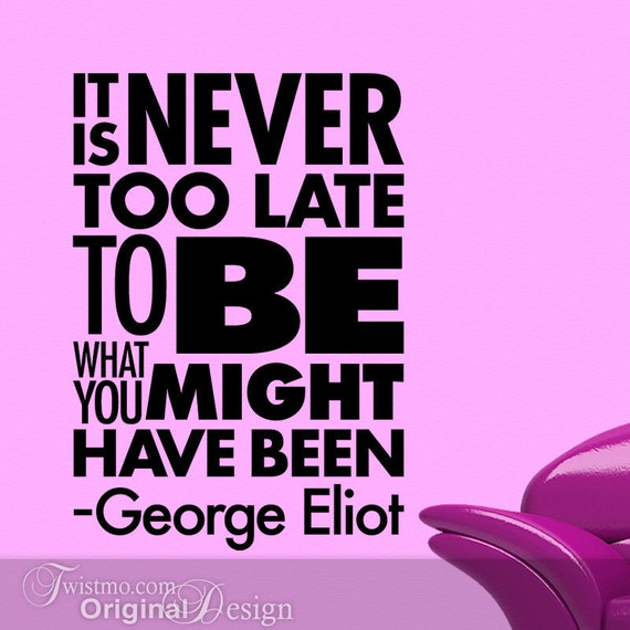 Subway Art Sign Wall Decal, Inspirational Quote, It Is Never Too Late To Be What You Might Have Been by George Eliot (0171c0v)