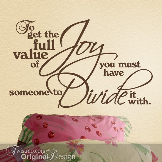Vinyl Wall Decal: Inspirational Wall Words Quote by Mark Twain, To Get the Full Value of Joy You Must Have Someone to Divide It With