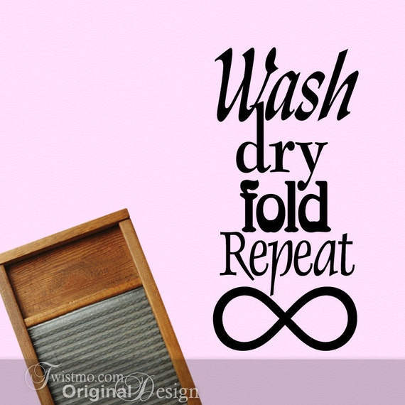 Laundry Room Decor, Laundry Sign, Vinyl Wall Sign, Funny Quote, Wash Dry Fold Repeat to Infinity (00167)