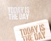 today is the day - motivation series wooden rubber stamp