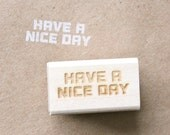 have a nice day  - motivation series wooden rubber stamp