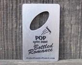 Bottled Romance Bottle Opener for Wallet - FREE SHIPPING