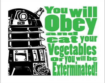 """Dr Who Dalek Typography  """"Eat your Vegetables or you will be Exterminated""""  8x10 Print.  Select your color"""