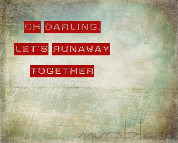 Oh Darling let's runaway