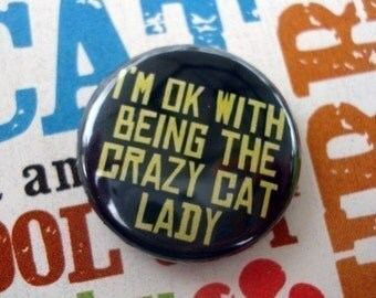 Im OK With Being The Crazy Cat Lady Button