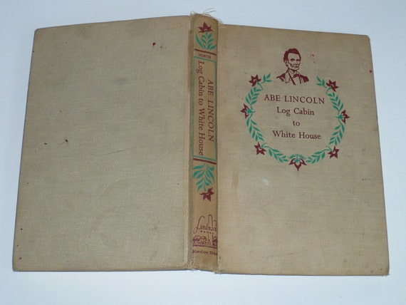 Abe Lincoln Log Cabin to the White House 1956 1st Print
