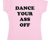 Custom Shirt--Dance Your /%& off -- from the original Footloose