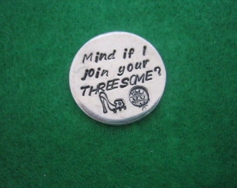 Custom Hand Stamped Mind if I Join Your Threesome with High Heel Golf Shoes Golf Ball Markers  Aluminum Discs