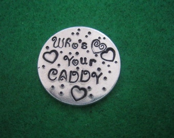 Golf Ball Marker - Hand Stamped - Who's Your Caddy - Aluminum Discs - Golfers Gift - Tournament Favor - Golf Outing Gift - Fun golf gift
