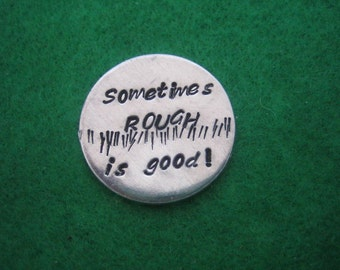 Golf Ball Marker - Hand Stamped - Sometimes Rough is Good - Aluminum Discs - Golfers Gift - Tournament Favor - Golf Outing Gift - golf gift