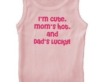 I'm Cute, Mom's Hot, and Dad's Lucky custom personalized funny baby bodysuit shirt