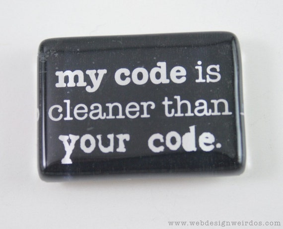 My Code Is Cleaner Than Your Code. Geeky Programmer Magnet.