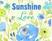 Watercolor Illustration Print Grow with Sunshine and Love.