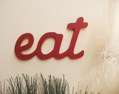 Eat  Wood Sign in Red or Assorted Color Choice for Home or Office Decor