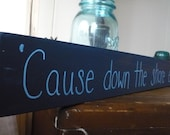 Cause down the shore everything's all right... Wooden sign with lyrics