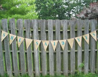 Wedding Banner - She Said Yes - Engagement Party - Burlap Banner - Burlap Bunting - Bridal Shower Decoration