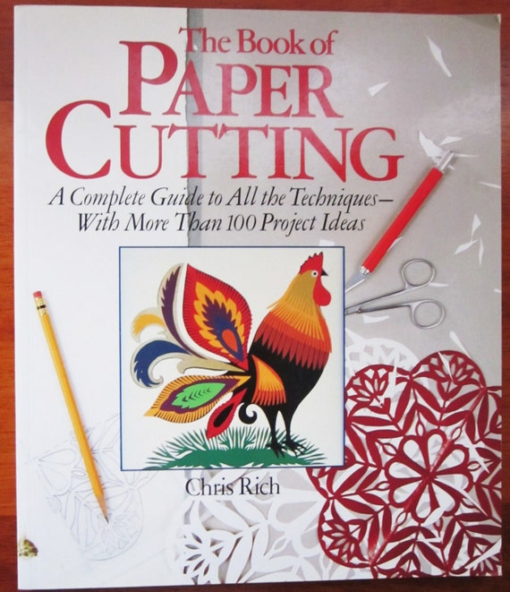 The Book of Paper Cutting: A Complete Guide to All the Techniques With More Than 100 Project Ideas by Chris Rich pb book